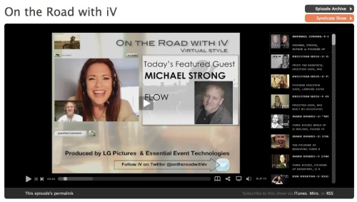 Screen Shot of Today's Show with Michael Strong from FLOW.  You can watch it on ivtv :) http://bit.ly/Efv9o and find out details about the show at www.ontheroadwithiv.com